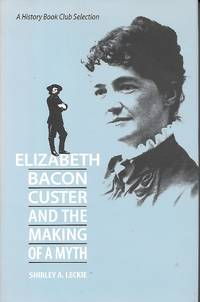 image of Elizabeth Bacon Custer and the Making of a Myth