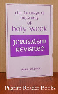 The Liturgical Meaning of Holy Week: Jerusalem Revisited.