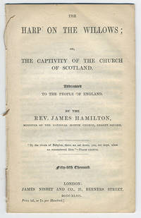 The Harp on the Willows; or, the captivity of the Church in Scotland. Addressed to the people of England.