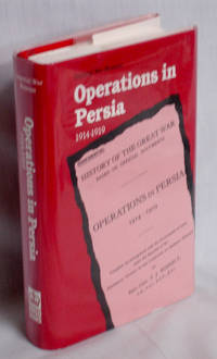 Operations in Persia: 1914 1919 F. J. Moberly Facsimile Edition (History of the Great War)