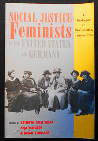 Social Justice Feminists in the United States and Germany: A Dialogue in Documents, 1885-1993; Edited by Kathryn Kish sklar, Anja Schüler, and Susan Strasser