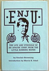 ENJU: The Life and Struggle of an Apache Chief from the Little Running Water by  Sinclair Browning - First Edition stated - from West of Eden Books (SKU: 10924)