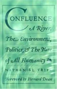 Confluence: A River  The Environment  Politics  and the Fate of All Humanity