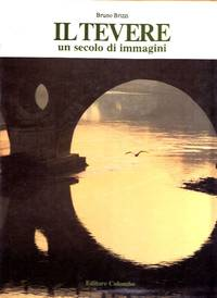 Il Tevere. Un secolo di immagini by BRIZZI Bruno - 1989