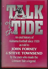 TALK OF THE TIDE An Oral History of Alabama Football Since 1920