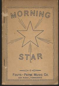 MORNING STAR A Superior Collection of Songs, Both New and Old for Singing  Schools, Sunday Schools, Singing Conventions, Etc.