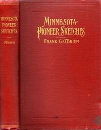 Minnesota Pioneer Sketches From the Personal Recollections and Observations of a Pioneer Resident