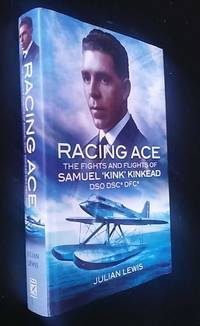 Racing Ace: The Fights and Flights of Samuel 'Kink' Kinkead DSO, DSC, DFC