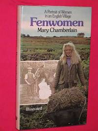 Fenwomen: A Portrait of Women in an English Village by Mary  Chamberlain - First Edition - 1975 - from Bookbarrow and Biblio.com