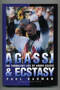 Agassi and Ecstasy: The Turbulent Life of Andre Agassi