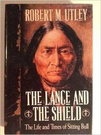 Lance and the Shield, The : The Life and Times of Sitting Bull by  Robert M Utley - 1st - 1993-06-01 - from Monroe Street Books (SKU: 465869)
