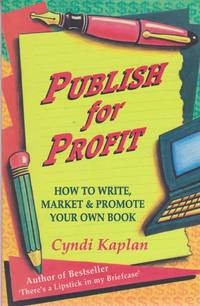Publish for Profit: How To Write, Market & Promote Your Own Book
