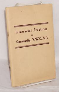 image of Interracial practices in community Y.W.C.A.'s; a study under the auspices of the Commission to Gather Interracial Experience as requested by the Sixteenth National Convention of the Y.W.C.A.'s of the U.S.A.