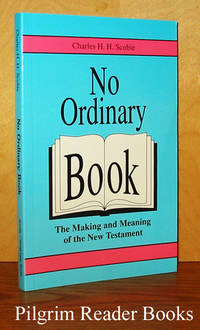 No Ordinary Book: The Making and Meaning of the New Testament.