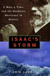 image of Isaac's Storm: A Man, a Time, and the Deadliest Hurricane in History