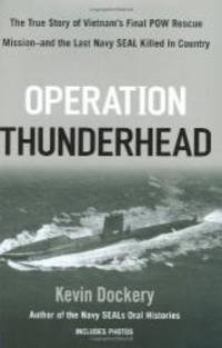 Operation Thunderhead: The True Story of Vietnam's Final POW Rescue Mission--and the last NAVY SealKilled in Country by Kevin Dockery - Hardcover - 2008-06-01 - from Books Express (SKU: 0425223736n)