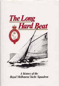 The Long Hard Beat. A History of the Royal Melbourne Yacht Squadron by  J.H Ferris - 1st Edition - 1990 - from Adelaide Booksellers (SKU: BIB285845)