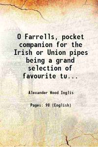O Farrells, pocket companion for the Irish or Union pipes being a grand selection of favourite...