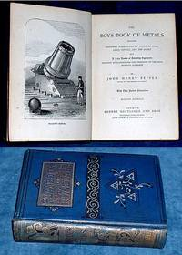 THE BOY'S BOOK OF METALS [PLAYBOOK OF METALS on cover] Including Personal Narratives of Visits to Coal, Lead, Copper, and Tin Mines with A Large Number of Interesting Experiments relating to Alchemy and the Chemistry of the Fifty Metallic Elements .. With Three Hundred Illustrations. Eighth Edition