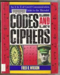 CODES AND CIPHERS An a to Z of Covert Communication, from the Clay Tablet  to the Microdot