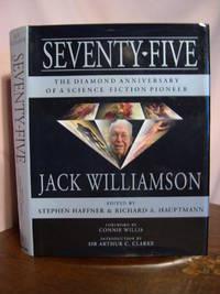 SEVENTY FIVE; THE DIAMOND ANNIVERSARY OF A SCIENCE FICTION PIONEER  JACK WILLIAMSON