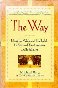 THE WAY; Using the Wisdom of Kabbalah for Spiritual Transformation and Fullfillment by  Michael Berg - First printing - 2001 - from By The Way Books and Biblio.com