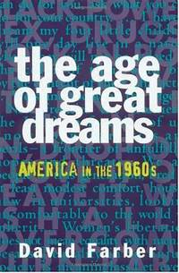 The Age of Great Dreams : America in The 1960s