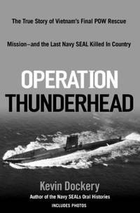 Operation Thunderhead : The True Story of Vietnam's Final POW Rescue Mission--and the last NAVY SealKilled in Country by Kevin Dockery - Hardcover - 2008 - from ThriftBooks (SKU: G0425223736I3N00)