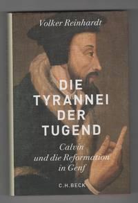 Die Tyrannei der Tugend; Calvin und die Reformation in Genf