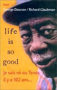 image of Life is so good - je suis nee au texas il y a 102 ans