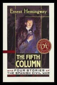 THE FIFTH COLUMN - and Four Stories of the Spanish Civil War by  Ernest Hemingway - Paperback - First Printing - First Thus - 1987 - from W. Fraser Sandercombe and Biblio.com