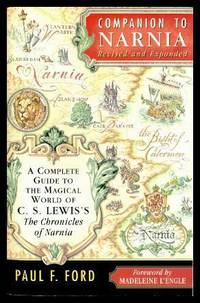 COMPANION TO NARNIA - Revised and Expanded - A Complete Guide to the Magical World of C. S. Lewis's The Chronicles of Narnia
