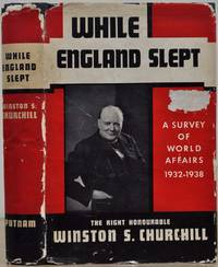 WHILE ENGLAND SLEPT. A Survey of World Affairs 1932-1938.