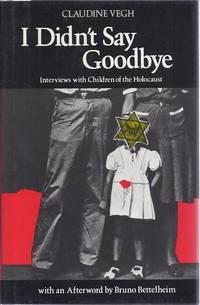 I DIDN'T SAY GOODBYE by  Claudine Vegh - First Edition - 1984 - from Dan Wyman Books (SKU: 30434)