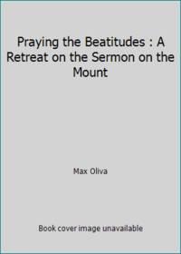 Praying the Beatitudes : A Retreat on the Sermon on the Mount