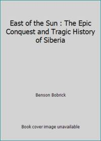 image of East of the Sun : The Epic Conquest and Tragic History of Siberia