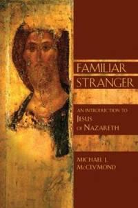 Familiar Stranger : An Introduction to Jesus of Nazareth by Michael J. McClymond - 2004