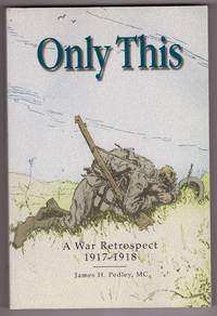 Only This   A War Retrospect, 1917-1918