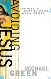 Avoiding Jesus: Answers for Skeptics, Cynics, and the Curious (Southern Icons) by Michael Green - Paperback - 2005-09-04 - from Books Express and Biblio.com