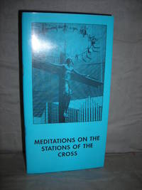Meditations on the Stations of the Cross Inspired by the Hanging Crucifix above the High Altar in...
