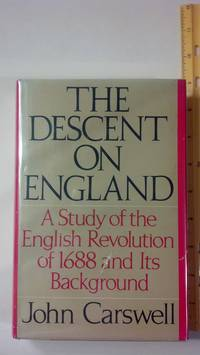 The Descent On England: a Study Of the English Revolution Of 1688 And Its Background