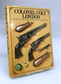 Colonel Colt London: The History of Colt's London Firearms, 1851-1857
