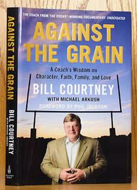 Against the Grain: A Coach's Wisdom on Character, Faith, and Love