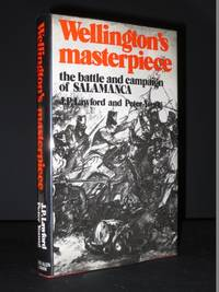 Wellington's Masterpiece. The Battle and Campaign of Salamanca