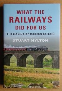What The Railways Did For Us. The Making of Modern Britain.