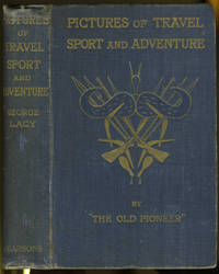 Pictures of Travel, Sport, and Adventure by  George Lacy - Hardcover - 1899 - from Antipodean Books, Maps & Prints (SKU: 11814)