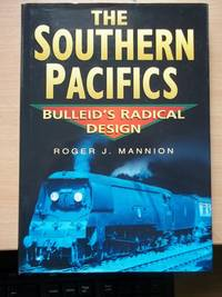 image of The Southern Pacifics Roger J.Mannion Bulleid's Radical Design,packed with photographs and drawings,lists of loco , tender numbers etc.,