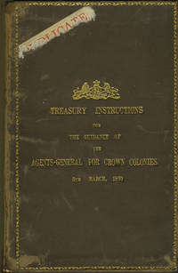 Treasury Instructions for the Guidance of the Agents-General for Crown Colonies, 5th March, 1860 by [Customs Duty; Australia; Canada; New Zealand] - Hardcover - 1860 - from Antipodean Books, Maps & Prints (SKU: 24334)