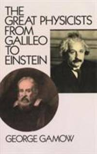 The Great Physicists from Galileo to Einstein by George Gamow - 1988