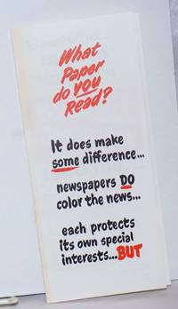 image of What paper do you read?  It does make some difference.... newspapers do color the news... each protects its own special interests... BUT ... on the issue of capitalism or socialism... all papers stand as one... but one!